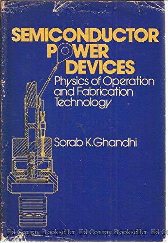 Semiconductor Power Devices: Physics of Operation and: Ghandhi, Sorab K.