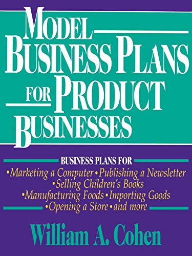 Model Business Plans for Product Businesses: William A. Cohen