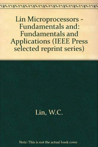 Microprocessors: Fundamentals and Applications (IEEE Press selected: Wen C. Lin