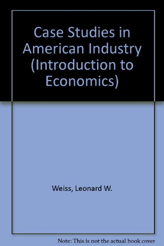Case Studies in American Industry (Introduction to Economics): Weiss, Leonard W.