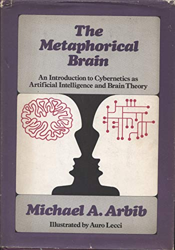 9780471032496: The Metaphorical Brain: Introduction to Cybernetics as Artificial Intelligence and Brain Theory