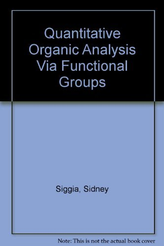 Quantitative Organic Analysis Via Functional Groups: Sidney Siggia; J.