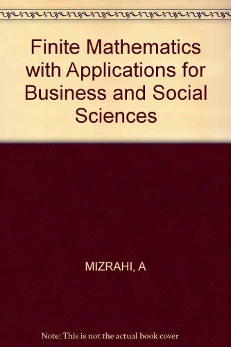 Finite Mathematics with Applications for Business and Social Sciences: Mizrahi, Abe; Sullivan, ...