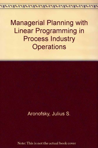 Managerial Planning with Linear Programming in Process: Julius S. Aronofsky,