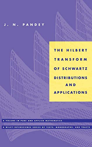 9780471033738: The Hilbert Transform of Schwartz Distributions and Applications (Pure and Applied Mathematics: A Wiley Series of Texts, Monographs and Tracts)