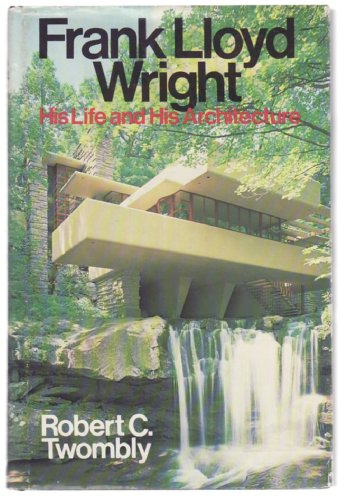 9780471034001: Frank Lloyd Wright: His Life and His Architecture