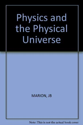 Physics and the Physical Universe: Marion, Jerry B.