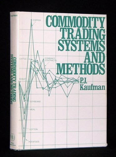 Commodity Trading Systems and Methods. a Ronald Press Publication: Kaufman, Perry J.