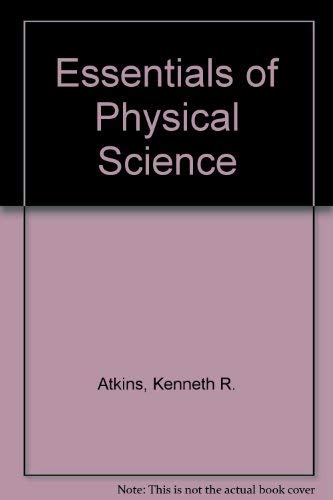 Essentials of Physical Science: Atkins, Kenneth R., etc.
