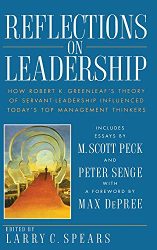 9780471036869: Reflections on Leadership: How Robert K. Greenleaf's Theory of Servant-Leadership Influenced Today's Top Management Thinkers: How Robert K.Greenleaf's ... Influences Today's Top Management Thinkers