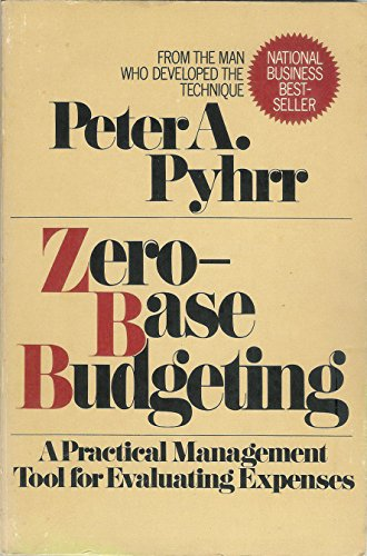 Zero-Base Budgeting: A Practical Management Tool for Evaluating Expenses (Wiley series on systems &...