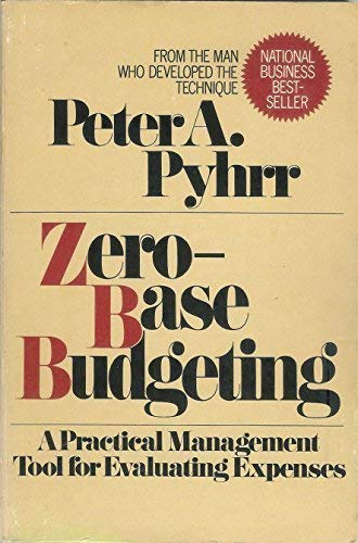 9780471037217: Zero-Base Budgeting: A Practical Management Tool for Evaluating Expenses (Wiley series on systems & controls for financial management)