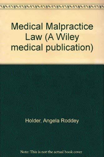 Medical Malpractice Law (A Wiley medical publication): Angela Roddey Holder