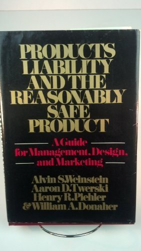 9780471039044: Products Liability and the Reasonably Safe Products: Guide for Management, Design and Marketing