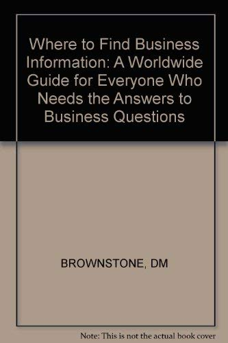 9780471039198: Where to Find Business Information: A Worldwide Guide for Everyone Who Needs the Answers to Business Questions