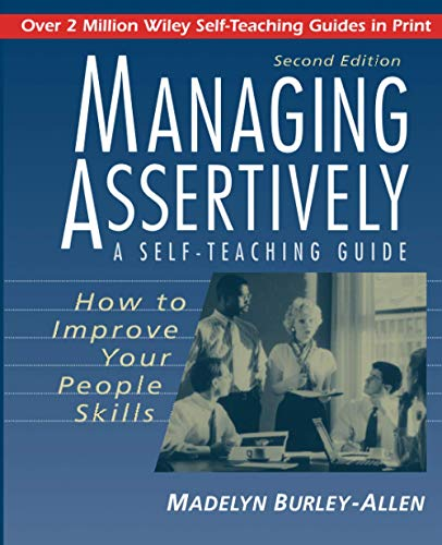 9780471039716: Managing Assertively: How to Improve Your People Skills: A Self-Teaching Guide