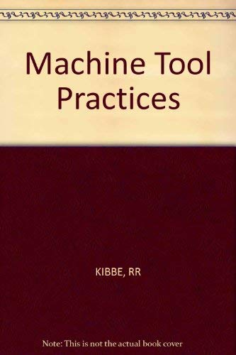 Machine Tool Practices: Kibbe, Richard R.,