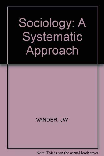 Sociology: A Systematic Approach (0471043419) by Zanden, James W.Vander