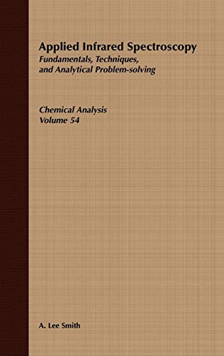 9780471043782: Applied Infrared Spectroscopy: Fundamentals Techniques and Analytical Problem-Solving (Chemical Analysis: A Series of Monographs on Analytical Chemistry and Its Applications)