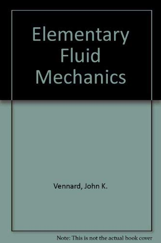 Elementary Fluid Mechanics, 6th Edition: John K. Vennard