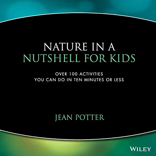 9780471044444: Nature in a Nutshell for Kids: Over 100 Activities You Can Do in Ten Minutes or Less