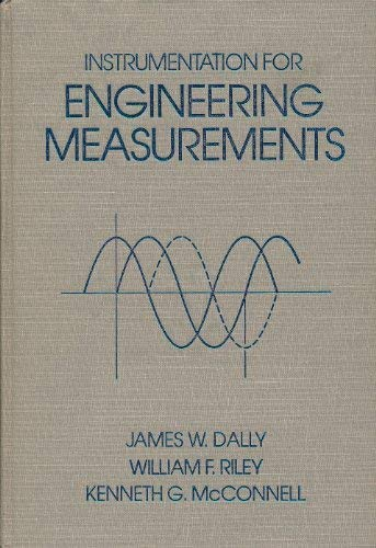 Instrumentation for Engineering Measurements: William F. Riley;