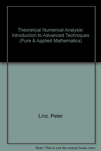 9780471045618: Theoretical Numerical Analysis: Introduction to Advanced Techniques (Pure & Applied Mathematics)