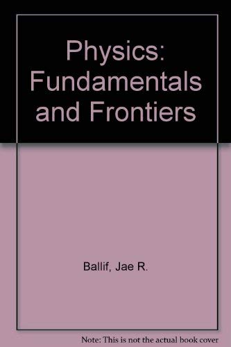 Physics : Fundamentals and Frontiers: Jae Ballif; William