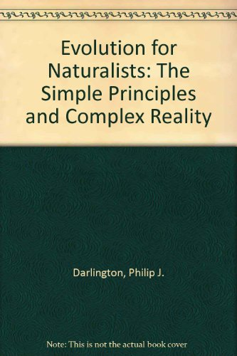 Evolution for Naturalists. The Simple Principles and Complex Reality.: Darlington, Philip