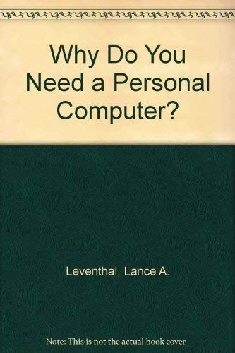 Why Do You Need a Personal Computer?: Lance A. Leventhal,