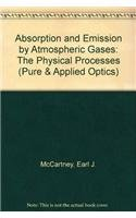 Absorption and Emission by Atmospheric Gases: The Physical Processes: McCartney, Earl J.