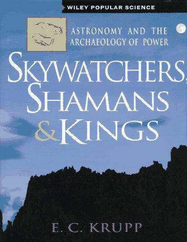 Skywatchers, Shamans & Kings: Astronomy and the: Krupp, E. C.