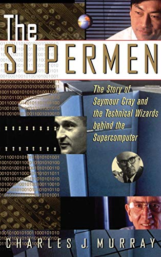 9780471048855: The Supermen: The Story of Seymour Cray and the Technical Wizards Behind the Supercomputer