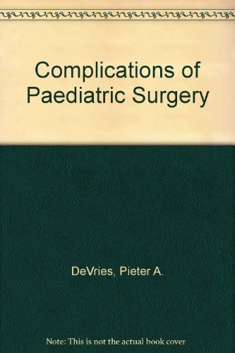 Complications of Paediatric Surgery (A Wiley medical publication): DeVries, Pieter A.; Shapiro, ...
