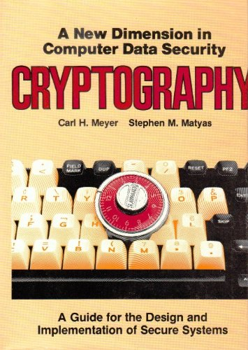Cryptography: A New Dimension in Computer Data: Meyer, Carl H.,
