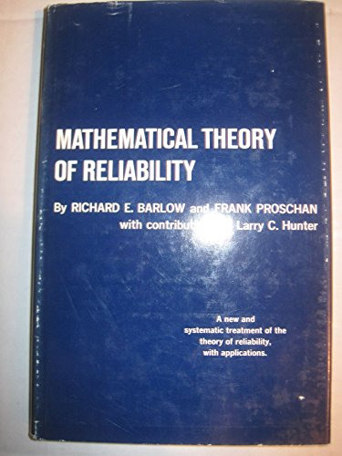 Mathematical Theory of Reliability: Barlow, Richard E. and Frank Proschan