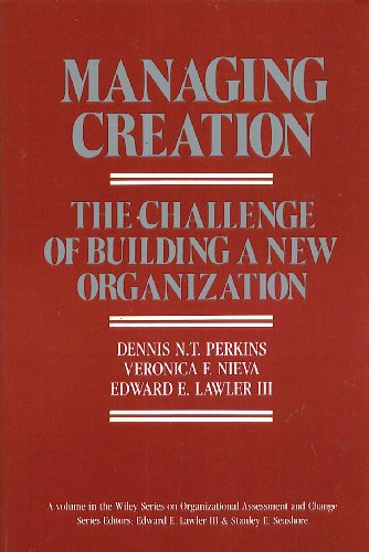 Managing Creation: Challenge of Building a New Organization (Wiley series on organizational ...