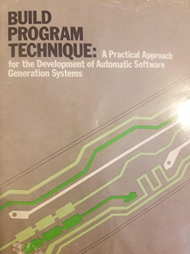 BUILD PROGRAM TECHNIQUE: A Priactical Approach for the Development of Automatic Software Generati...