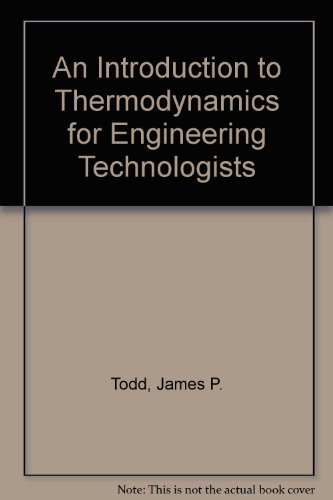An Introduction to Thermodynamics for Engineering Technologists: Todd, James P.,