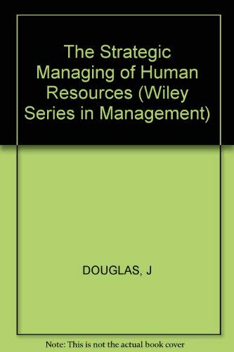 The Strategic Managing of Human Resources (Wiley series in management) (0471053155) by Douglas, John; etc.; Klein, Stuart; Hunt, David