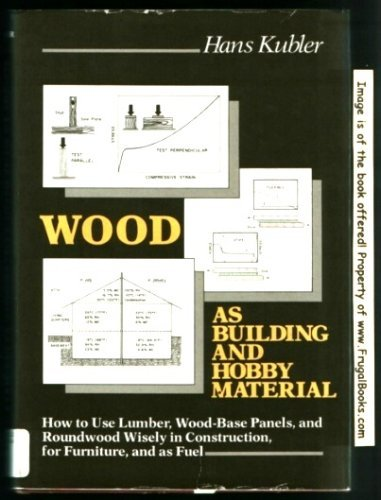 9780471053903: Wood as Building and Hobby Material: How to Use Lumber, Wood-base Panels and Roundwood Wisely in Construction, for Furniture and as Fuel
