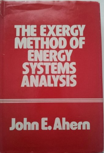 The Exergy Method of Energy Systems Analysis: Ahern, John E.