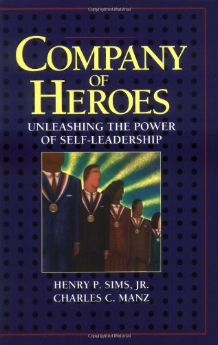 Company of Heroes: Unleashing the Power of Self-Leadership: Sims, Henry P., Jr., and Manz, Charles ...