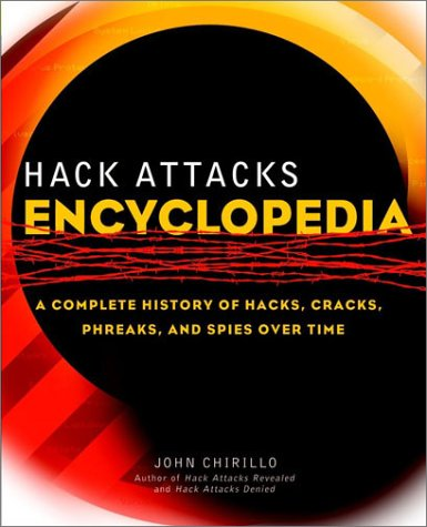 9780471055891: Hack Attacks Encyclopedia: A Complete History of Hacks, Cracks, Phreaks, and Spies Over Time