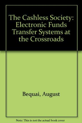The Cashless Society: EFTS at the Crossroads: August Bequai