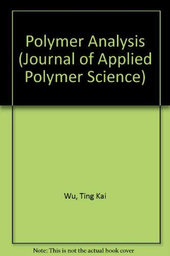 Polymer Analysis. Journal of Applied Polymer Science,: Wu, Ting Kai,