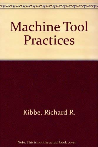 Machine Tool Practices: Richard R. Kibbe;