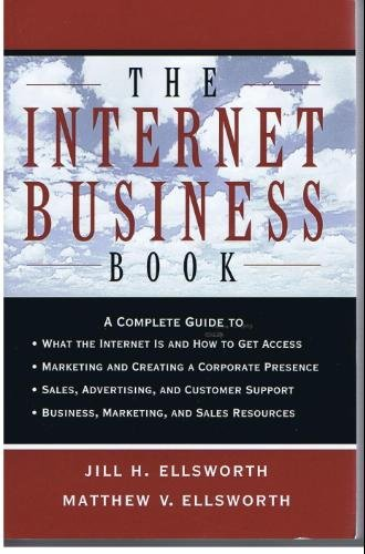 The Internet Business Book: Ellsworth, Jill H.; Ellsworth, Matthew V.
