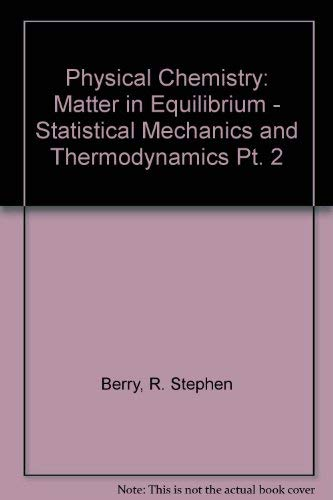 9780471058250: Physical Chemistry: Matter in Equilibrium - Statistical Mechanics and Thermodynamics Pt. 2