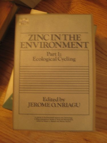 Zinc in the Environment, Part I : Ecological Cycling: Nriagu, Jerome O.